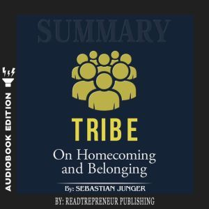 Summary of Tribe: On Homecoming and Belonging by Sebastian Junger, Readtrepreneur Publishing