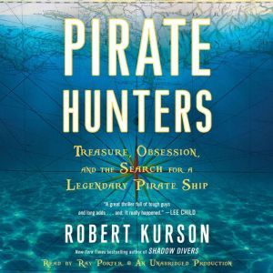 Pirate Hunters Treasure, Obsession, and the Search for a Legendary Pirate Ship, Robert Kurson