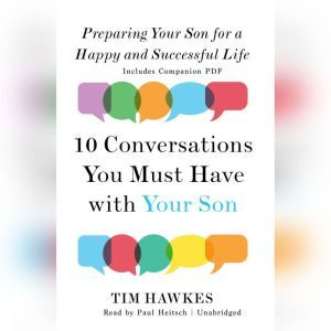 Ten Conversations You Must Have with Your Son: Preparing Your Son for a Happy and Successful Life, Tim Hawkes