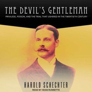 The Devil's Gentleman: Privilege, Poison, and the Trial That Ushered in the Twentieth Century, Harold Schechter