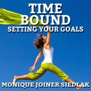 Time Bound: Setting Your Goals, Monique Joiner Siedlak