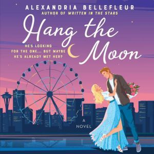 Hang the Moon: A Novel, Alexandria Bellefleur