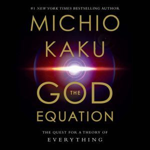The God Equation The Quest for a Theory of Everything, Michio Kaku