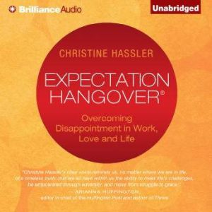 Expectation Hangover: Overcoming Disappointment in Work, Love, and Life, Christine Hassler