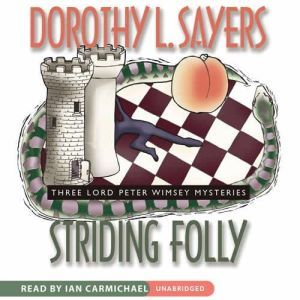 Striding Folly: Three Lord Peter Wimsey Mysteries, Dorothy L. Sayers