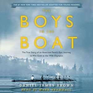 The Boys in the Boat (Young Readers Adaptation) The True Story of an American Team's Epic Journey to Win Gold at the 1936 Olympics, Daniel James Brown