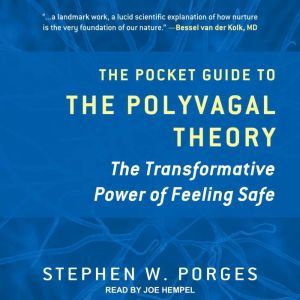 The Pocket Guide to the Polyvagal Theory: The Transformative Power of Feeling Safe, Stephen W. Porges
