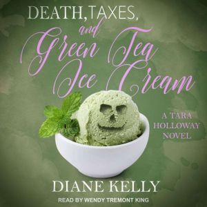 Death, Taxes, and Green Tea Ice Cream, Diane Kelly