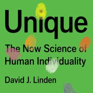 Unique: The New Science of Human Individuality, David Linden