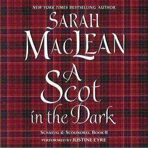 A Scot in the Dark: Scandal & Scoundrel, Book II, Sarah MacLean