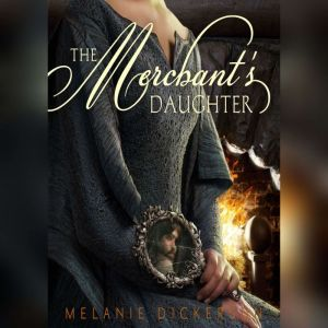 The Merchant's Daughter, Melanie Dickerson