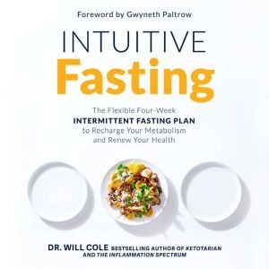 Intuitive Fasting The Flexible Four-Week Intermittent Fasting Plan to Recharge Your Metabolism  and Renew Your Health, Dr. Will Cole