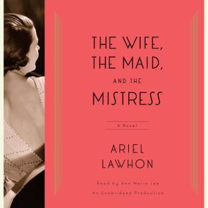 The Wife, the Maid, and the Mistress, Ariel Lawhon