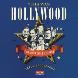 This Was Hollywood Forgotten Stars and Stories, Carla Valderrama