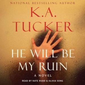 He Will Be My Ruin, K.A. Tucker