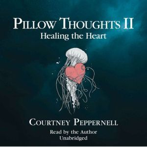 Pillow Thoughts II Healing the Heart, Courtney Peppernell