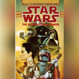 Star Wars: The Bounty Hunter Wars: The Mandalorian Armor: Book 1, K. W. Jeter