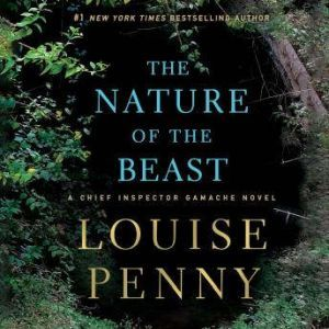 The Nature of the Beast: A Chief Inspector Gamache Novel, Louise Penny