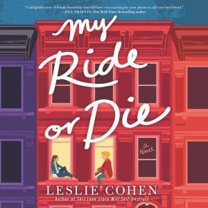 My Ride or Die: A Novel, Leslie Cohen