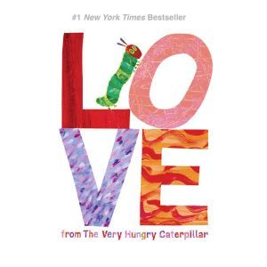Love from The Very Hungry Caterpillar, Eric Carle