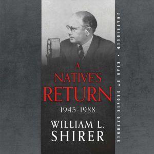 A Native's Return, 1945�1988, William L. Shirer