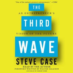 The Third Wave An Entrepreneur's Vision of the Future, Steve Case