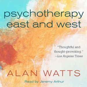 Psychotherapy East and West, Alan Watts