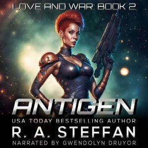 Antigen: Love and War, Book 2, R. A. Steffan