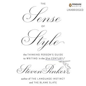 The Sense of Style The Thinking Person's Guide to Writing in the 21st Century, Steven Pinker