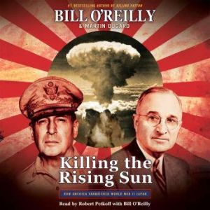 Killing the Rising Sun How America Vanquished World War II Japan, Bill O'Reilly