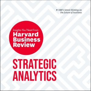 Strategic Analytics: The Insights You Need from Harvard Business Review, Harvard Business Review