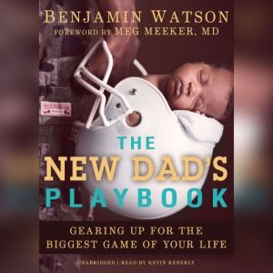 The New Dads Playbook: Gearing Up for the Biggest Game of Your Life, Benjamin Watson