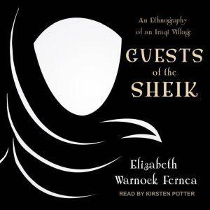 Guests of the Sheik: An Ethnography of an Iraqi Village, Elizabeth Warnock Fernea
