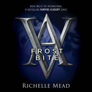 Frostbite: A Vampire Academy Novel, Richelle Mead