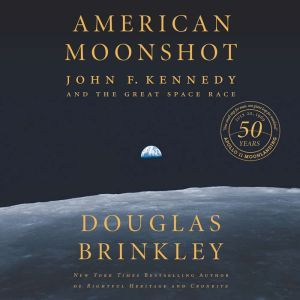 American Moonshot: John F. Kennedy and the Great Space Race, Douglas Brinkley