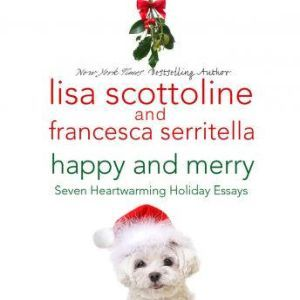 Happy and Merry: Seven Heartwarming Holiday Essays, Lisa Scottoline