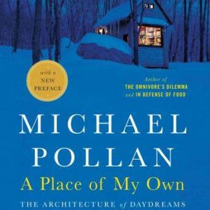A Place of My Own The Architecture of Daydreams, Michael Pollan