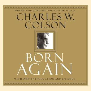 Born Again: What Really Happened to the White House Hatchet Man, Charles Colson