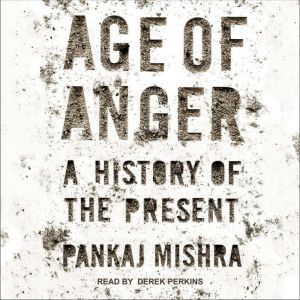 Age of Anger A History of the Present, Pankaj Mishra