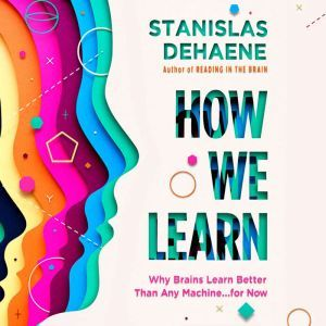 How We Learn: Why Brains Learn Better Than Any Machine . . . for Now, Stanislas Dehaene