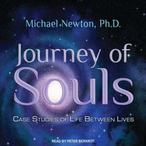 Journey of Souls Case Studies of Life Between Lives, Ph.D Newton