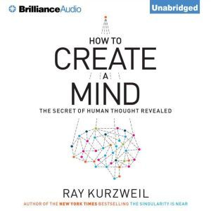How to Create a Mind The Secret of Human Thought Revealed, Ray Kurzweil