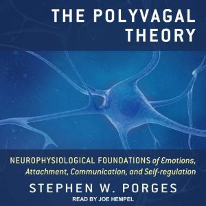 The Polyvagal Theory: Neurophysiological Foundations of Emotions, Attachment, Communication, and Self-regulation, Stephen W. Porges