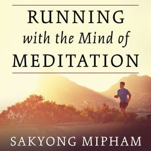 Running with the Mind of Meditation Lessons for Training Body and Mind, Sakyong Mipham