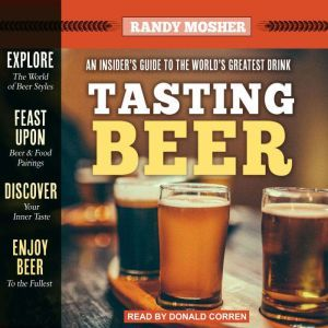 Tasting Beer, 2nd Edition An Insider's Guide to the World's Greatest Drink, Randy Mosher
