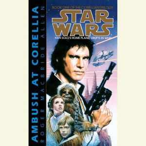 Star Wars: The Corellian Trilogy: Ambush at Corellia: Book 1, Roger Macbride Allen