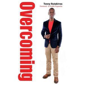 Overcoming, Tonny Rutakirwa