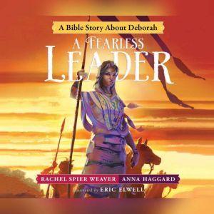 Fearless Leader, A: A Bible Story About Deborah, Rachel Spier Weaver