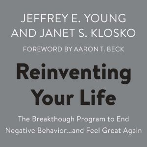 Reinventing Your Life: The Breakthough Program to End Negative Behavior...and Feel Great Again, Jeffrey E. Young