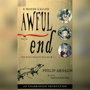 A House Called Awful End: The Eddie Dickens Trilogy Book One, Philip Ardagh